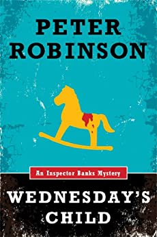 Wednesday's Child: An Inspector Banks Mystery (Inspector Banks series Book 6) (English Edition)