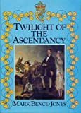Twilight of the Ascendancy by Mark Bence-Jones (1987-01-19)