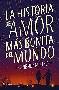 La historia de amor más bonita del mundo par Brendan Kiely