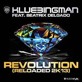 Klubbingman feat. Beatrix Delgado-Revolution Reloaded 2K13