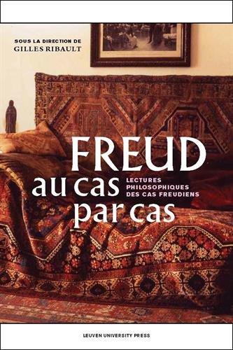 Freud au Cas par Cas: Lectures Philosophiques des Cas Freudiens par Gilles Ribault
