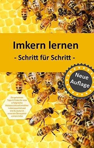 Imkern Schritt für Schritt: 1 x 1 der besten Praxis Tipps für Imker Anfänger | Bienenzucht als Hobby | Einfach imkern (Ebook Environmental Science)