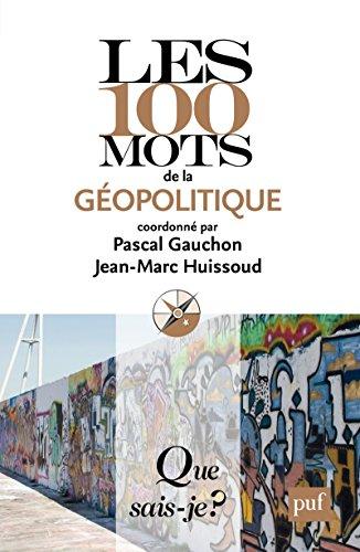 Les 100 mots de la géopolitique: « Que sais-je ? » n° 3829 par Jean-Marc Huissoud