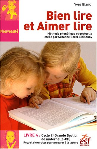 Bien lire et Aimer lire : Livre 4, Grande Section de Maternelle et CP