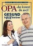 Gesund & fit bleiben! Opa - das kannst du auch - Hans-Dieter Brunowsky, Dr. med. Kira Kubenz