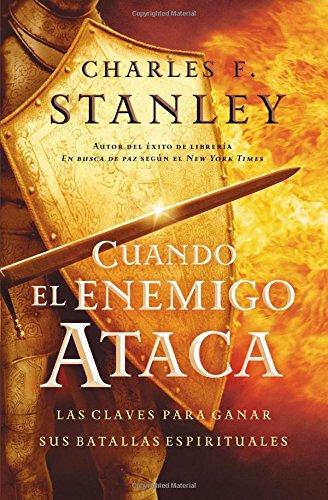 Cuando El Enemigo Ataca: Las Claves Para Ganar Tus Batallas Espirituales: Las Claves Para Ganar Tus Batallas Espirtuales (Stanley, Charles)