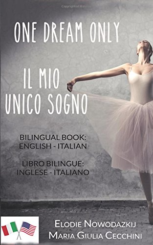 One Dream Only/Il mio unico sogno (Libro bilingue: inglese/italiano)