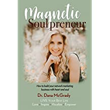 Magnetic Soulpreneur: How to build your network marketing business with heart and soul (English Edition)