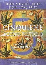 Le cinquième Accord Toltèque de Don Miguel Ruiz