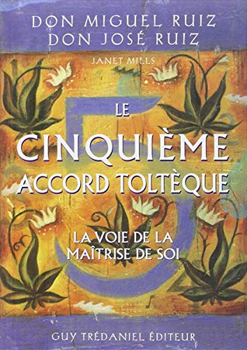Le cinquième Accord Toltèque par Don Miguel Ruiz