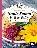 Tante Emma kocht nachhaltig: Essen.Lieben.Sinnen