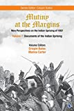 Mutiny at the Margins: New Perspectives on the Indian Uprising of 1857: Documents of the Indian Uprising