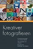 Kreativer fotografieren: So schulen Sie Ihr Auge und entdecken Motive. Ideen entwickeln und umsetzen. Mit praktischen Anleitungen und Aufgaben (humboldt - Freizeit & Hobby)