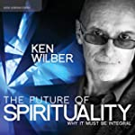 The Future of Spirituality: Why It Mu...
