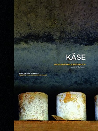 Käse - Das saisonale Kochbuch: Rezepte von Alessandro Grano