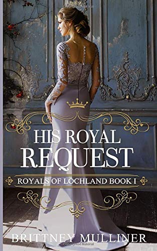 His Royal Request (Royals of Lochland, Band 1) Royal Band