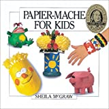 Papier-mache for Kids by Sheila McGraw (2001-02-01)