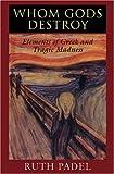 Whom Gods Destroy by Ruth Padel (1995-01-09)