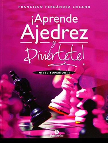Aprende ajedrez y diviértete. Nivel superior II por Francisco Fernández Lozano