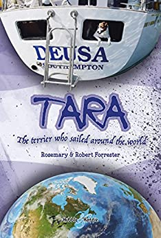 Tara: The terrier who sailed around the world by [Forrester, Rosemary, Forrester, Robert]