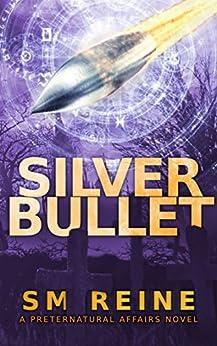 Silver Bullet: An Urban Fantasy Mystery (Preternatural Affairs Book 2) (English Edition) par [Reine, SM]