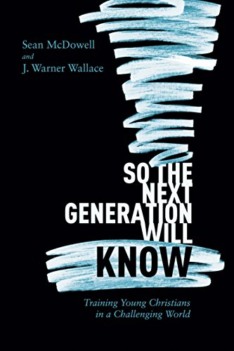 So the Next Generation Will Know: Preparing Young Christians in a Challenging World (English Edition)
