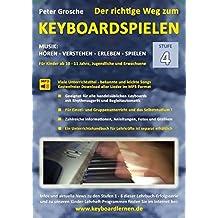 Der richtige Weg zum Keyboardspielen (Stufe 4): Für Kinder ab ca. 10-11 Jahre, Jugendliche und Erwachsene - Konzipiert für den Unterricht an Schulen ... - Keyboard spielen lernen leicht gemacht