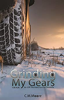 Grinding My Gears: An off-the-rails Ice Era Chronicle: 1:30 a.m. (English Edition) von [Moore, C.M.]