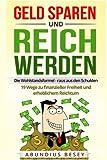 Geld sparen und reich werden - Die Wohlstandsformel - raus aus den Schulden - 19 Wege zu finanzieller Freiheit und