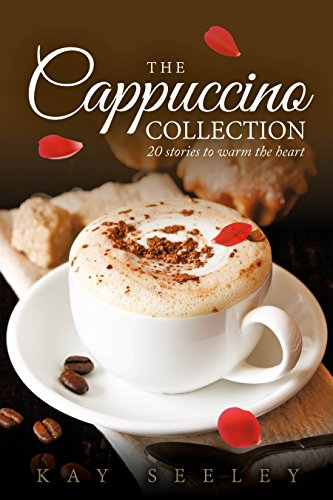 The Cappuccino Collection: 20 stories to warm the heart by Kay Seeley