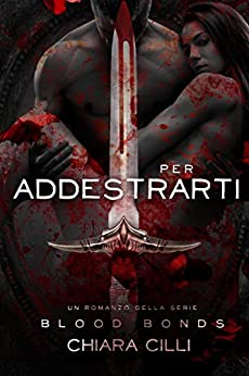 Per Addestrarti (Blood Bonds #4) di [Chiara Cilli]