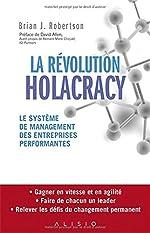 La Révolution Holacracy - Le système de management des entreprises performantes de Brian J. Robertson