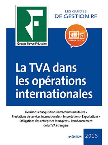 La TVA dans les opérations internationales 2017: Livraisons et acquisition intracommunautaires. Prestations de services internationales. Importations. ... Remboursement de la TVA étrangère.