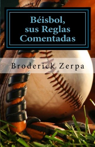 Béisbol, sus reglas comentadas: Volume 1 por Broderick Zerpa