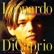 Leonardo Dicaprio: Romantic Hero by Mark Bego (1998-04-02)