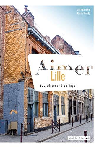 Aimer Lille: 200 adresses à partager (Aimer...)
