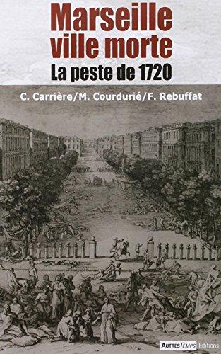 Marseille ville morte : La peste de 1720