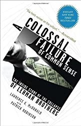 A Colossal Failure of Common Sense: The Inside Story of the Collapse of Lehman Brothers by Lawrence G. McDonald (2010-10-12)