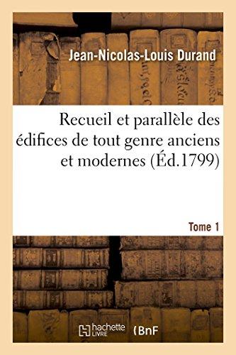 Recueil et parallèle des édifices de tout genre anciens et modernes Tome 1 par Jean-Nicolas-Louis Durand