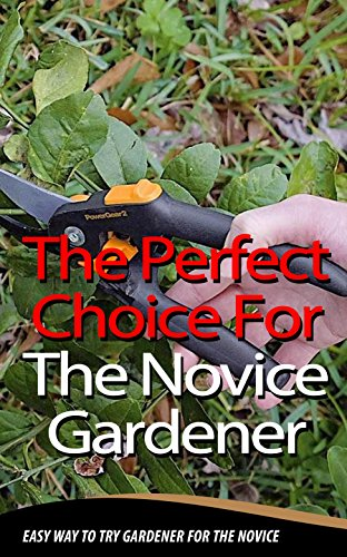 The Perfect Choice For The Novice Gardener Easy Way To Try Gardener For The Novice English Edition