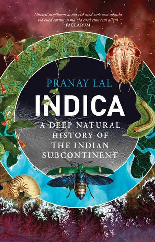 Indica : A Deep Natural History Of The Indian Subcontinent