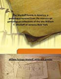 The Wyckoff family in America, a genealogy prepared from the manuscript genealogical collections of the late William F.