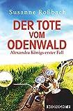 Der Tote vom Odenwald: Alexandra Königs erster Fall - Susanne Roßbach