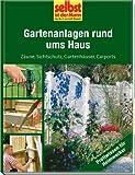 Gartenanlagen rund ums Haus - selbst ist der Mann: Zäune, Sichtschutz, Gartenhäuser, Carports