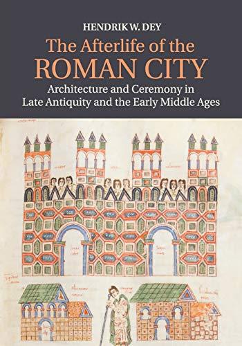 The Afterlife of the Roman City por Hendrik W. Dey