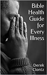 Bible Health Guide for Every Illness (Derek Clontz Reports Book 1) (English Edition)