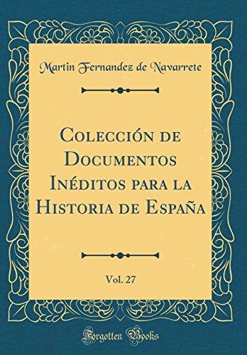 Colección de Documentos Inéditos para la Historia de España, Vol. 27 (Classic Reprint) por Martin Fernandez de Navarrete