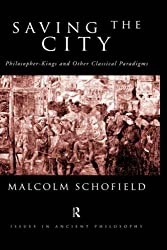 Saving the City: Philosopher-Kings and Other Classical Paradigms (Issues in Ancient Philosophy)
