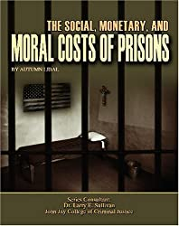 The Social, Monetary, and Moral Costs of Prisons (Incarceration Issues: Punishment, Reform, and Rehabilitation) by Autumn Libal (2007-09-01)