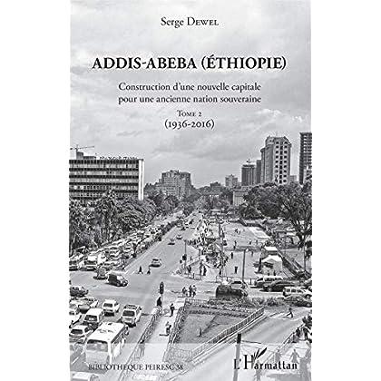 Addis-Abeba (Ethiopie): Construction d'une nouvelle capitale pour une ancienne nation souveraine - Tome 2 (1936-2016) (Bibliothèque PEIRESC t. 38)